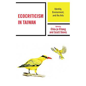 Ecocriticism in Taiwan - Identity - Environment - and the Arts by Scot