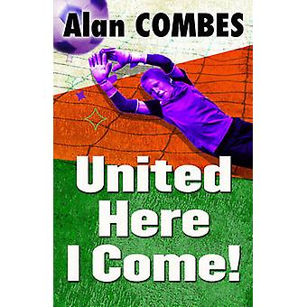 United Here I Come! (New edition) by Alan Combes - Aleksandar Sotirov