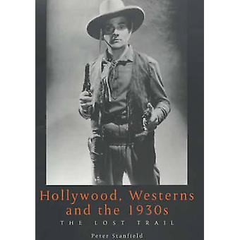 Hollywood - Westerns and the 1930s - The Lost Trail by Peter Stanfield