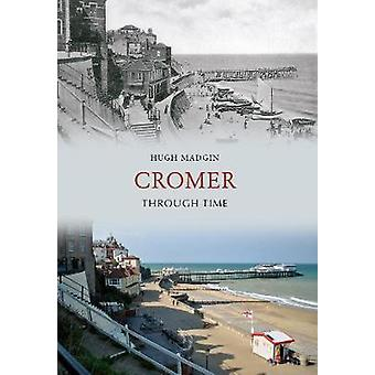 Cromer Through Time by Hugh Madgin