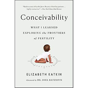 Conceivability - What I Learned Exploring the Frontiers of Fertility b