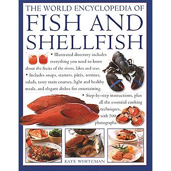 The Fish amp Shellfish World Encyclopedia of  Illustrated directory contains everything you need to know about the fruits of the rivers lakes and seas  includes soups starters pates terrines by Kate Whiteman