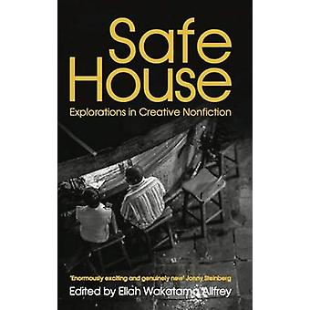 Safe House - Explorations in Creative Nonfiction by Ellah Wakatama All