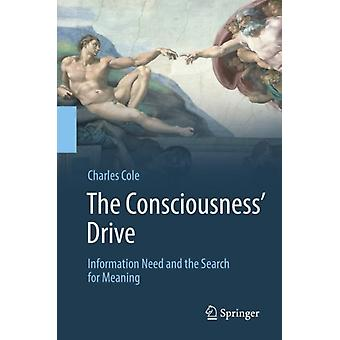 The Consciousness Drive  Information Need and the Search for Meaning by Charles Cole