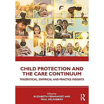Child Protection and the Care Continuum by Edited by Elizabeth Fernandez & Edited by Paul Delfabbro