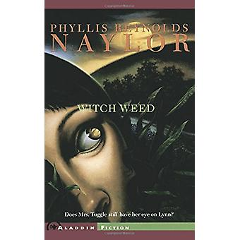 Witch Weed by Phyllis Reynolds Naylor - 9780689853814 Book