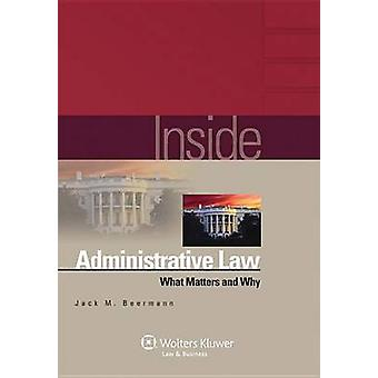 Inside Administrative Law - What Matters and Why by Jack M Beermann -