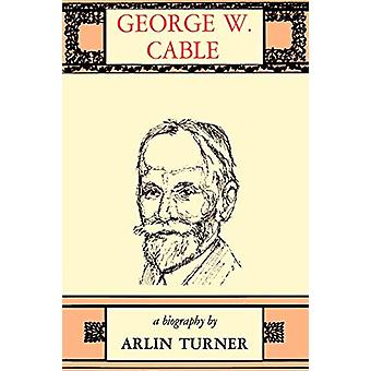 George W. Cable - A Biography by Arlin Turner - 9780807101063 Book