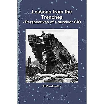 Lessons from the Trenches - Perspectives of a Survivor CIO by Al Vens