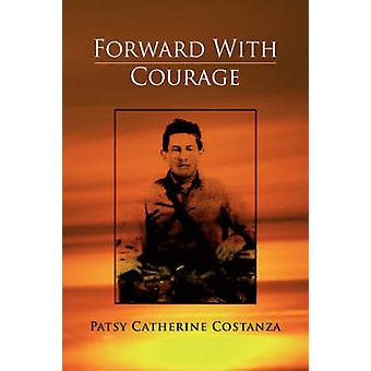 Forward with Courage by Patsy Catherine Costanza - 9781425780524 Book
