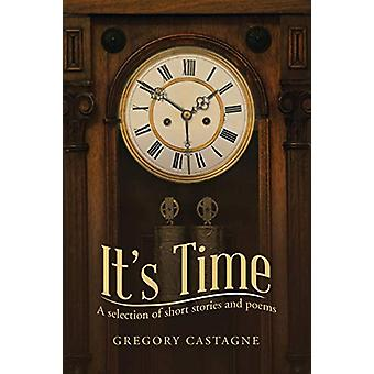 It?s Time - A Selection of Short Stories and Poems by Gregory Castagne