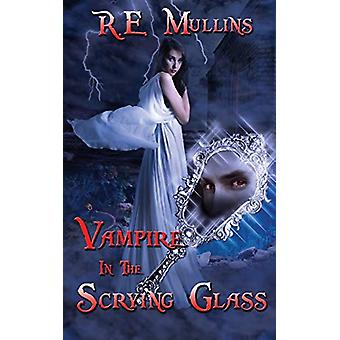 Vampire in the Scrying Glass by R E Mullins - 9781628305418 Book