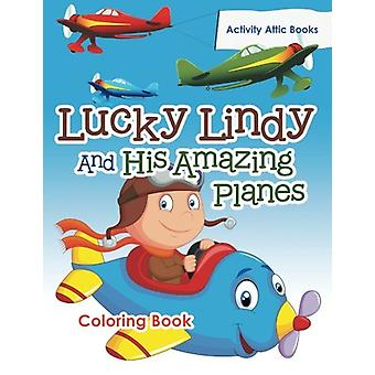 Lucky Lindy and His Amazing Planes Coloring Book by Activity Attic Bo