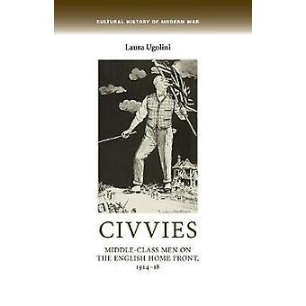 Civvies MiddleClass Men on the English Home Front 191418 História Cultural da Guerra Moderna