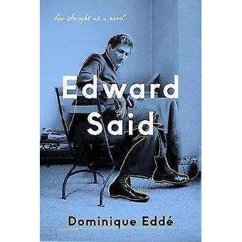 Edward Said His Thought as a Novel