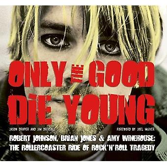 Endast Good Die Young: Robert Johnson, Brian Jones & Amy Winehouse: The Rollercoaster Ride of Rock 'n' Roll Suicide av Flame Tree Publishing (Paperback, 2012)