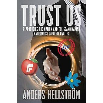 Trust Us Reproducing the Nation and the Scandinavian Nationalist Populist Parties by Hellstrm & Anders