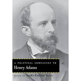 En politisk følgesvenn til Henry Adams av Natalie Fuehrer Taylor - 9780