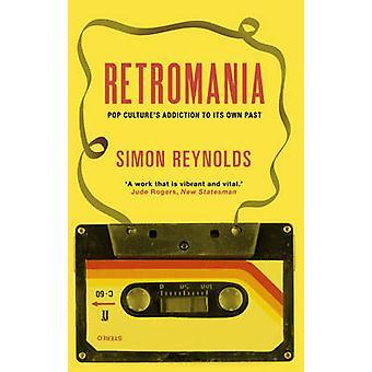 Retromania - Pop kultur avhengighet til sin egen fortid (Main) av Simon R