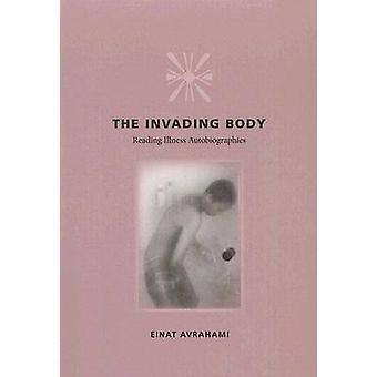 The Invading Body - Reading Illness Autobiographies by Einat Avrahami