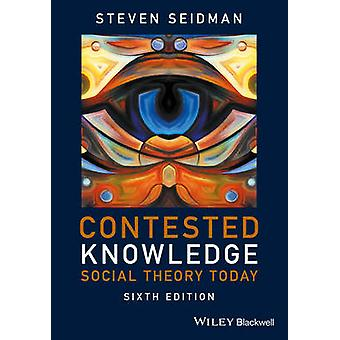 Contested Knowledge - Social Theory Today by Steven Seidman - 97811191