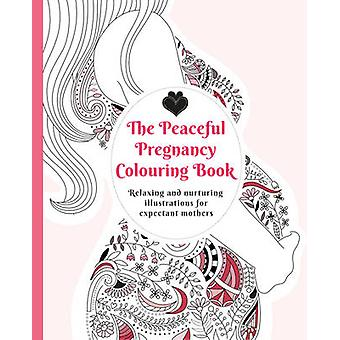 The Peaceful Pregnancy Colouring Book - Relaxing and Nurturing Illustr