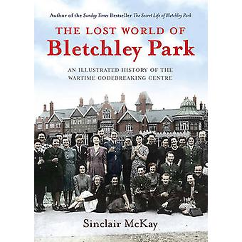 The Lost World of Bletchley Park - The Illustrated History of the Wart