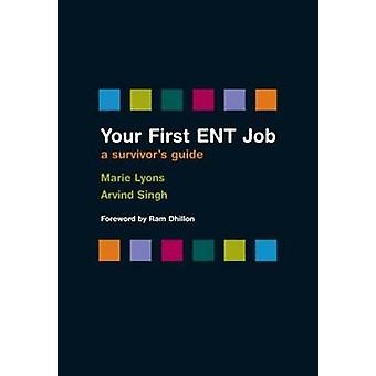 Your First ENT Job - A Survivor's Guide by Marie Lyons - Arvind Singh
