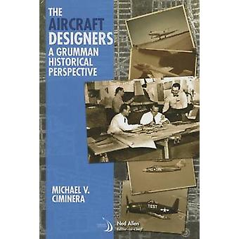 The aircraft designers - A Grumman historical perspective by Michael V