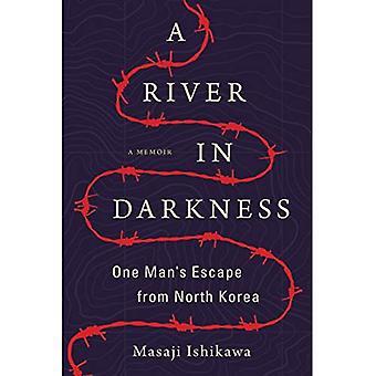 Ein Fluss in der Dunkelheit: eines Mannes, der Flucht aus Nordkorea