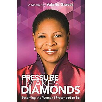 Pressure Makes Diamonds: Becoming the Woman I Pretended to Be : A Memoir