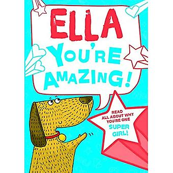 Ella - You're Amazing!: Read�All About Why You're One Super�Girl!