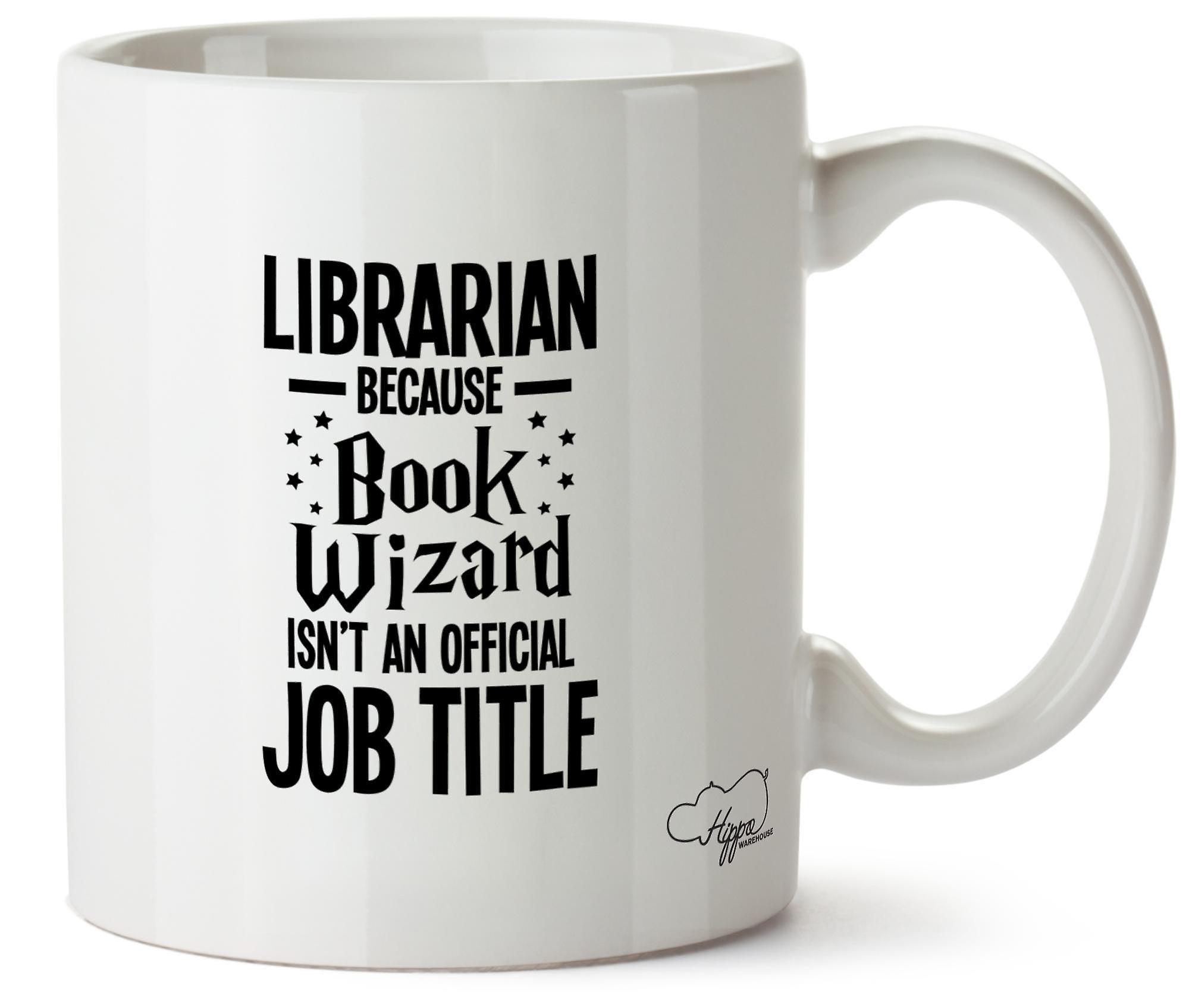 Hippowarehouse Librarian Because Book Wizard Isn't An Official Job Title Printed Mug Cup Ceramic 10oz