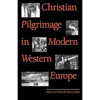 Christian Pilgrimage in Modern Western Europe by Nolan & Mary Lee