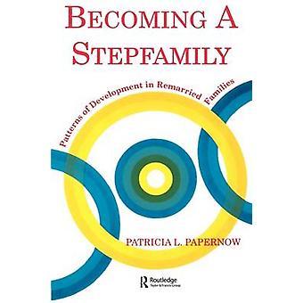 Att bli en styvfamilj mönster av utveckling i omgift familjer av Papernow & Patricia L.