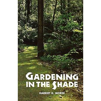 Gardening in the Shade by Morse & Harriet