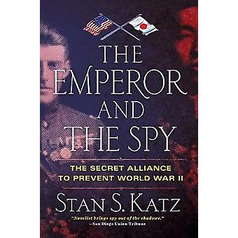 THE EMPEROR AND THE SPY The Secret Alliance to Prevent World War II by Katz & Stan S.