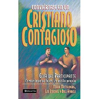 Conviertase en un Cristiano Contagioso  Becoming a Contagious Christian by Hybels & Bill