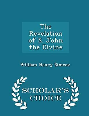 The Revelation of S. John the Divine  Scholars Choice Edition by Simcox & William Henry