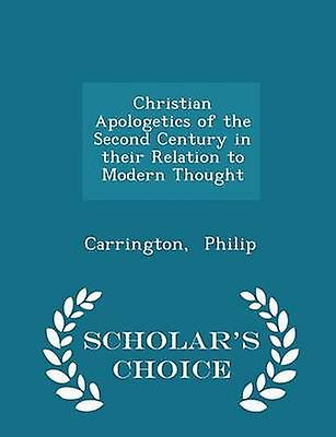 Christian Apologetics of the Second Century in their Relation to Modern Thought  Scholars Choice Edition by Philip & Carrington
