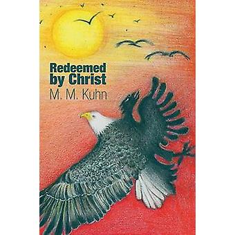 Redeemed by Christ by Kuhn & M. M.