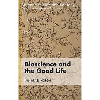 Bioscience and the Good Life by Brassington & Iain