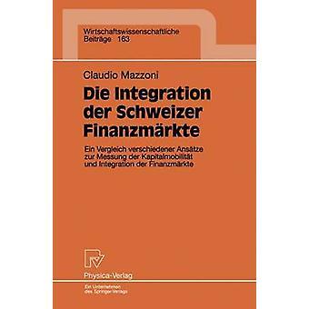Die Integration der Schweizer Finanzmrkte Ein Vergleich verschiedener Anstze zur Messung der Kapitalmobilitt und Finanzmrkte der Integration par Mazzoni & Claudio