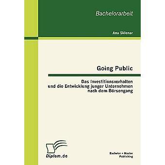 Going Public Das Investitionsverhalten Und sterben Entwicklung Junger Unternehmen Nach Dem Brsengang von Sklenar & Ana