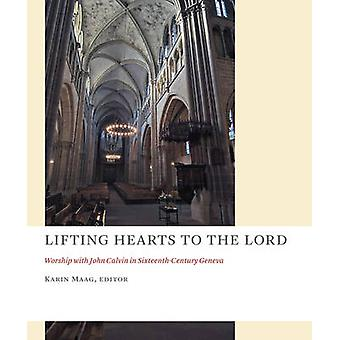 Lifting Hearts to the Lord - Worship with John Calvin in Sixteenth-Cen