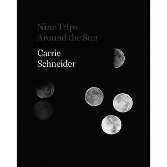 Carrie Schneider - Nine Trips Around the Sun - 9780945558286 Book