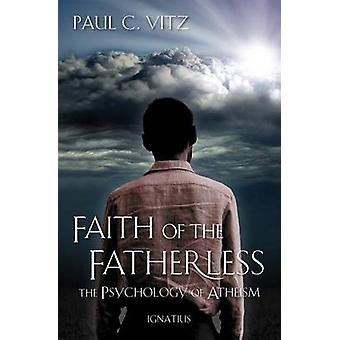 Faith of the Fatherless - The Psychology of Atheism (2nd) by Paul C. V
