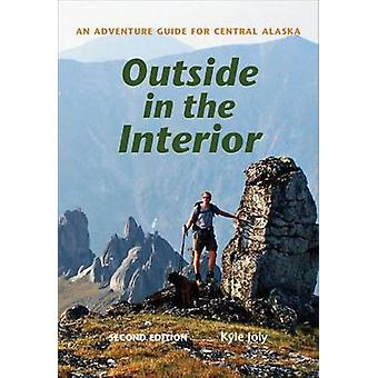 Outside in the Interior - An Adventure Guide for Central Alaska - Seco