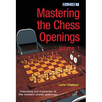 Mastering the Chess Openings - v. 1 by John Watson - 9781904600602 Book