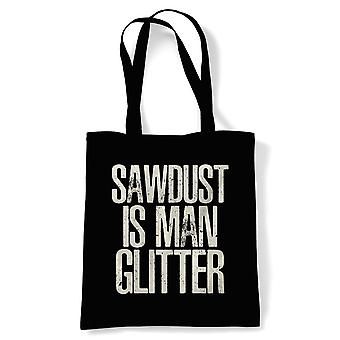 Sawdust Is Man Glitter, Tote - Manly Man Wood Funny Reusable Shopping Bag Gift